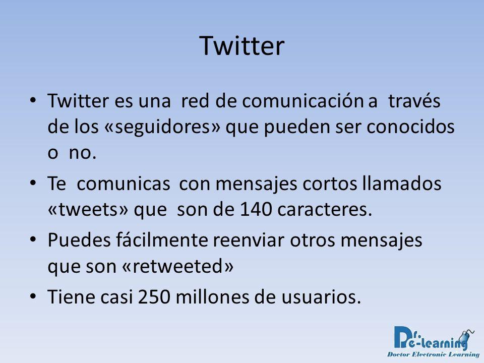 Twitter Twitter es una red de comunicación a través de los «seguidores» que pueden ser conocidos o no. Te comunicas con mensajes cortos llamados «twee
