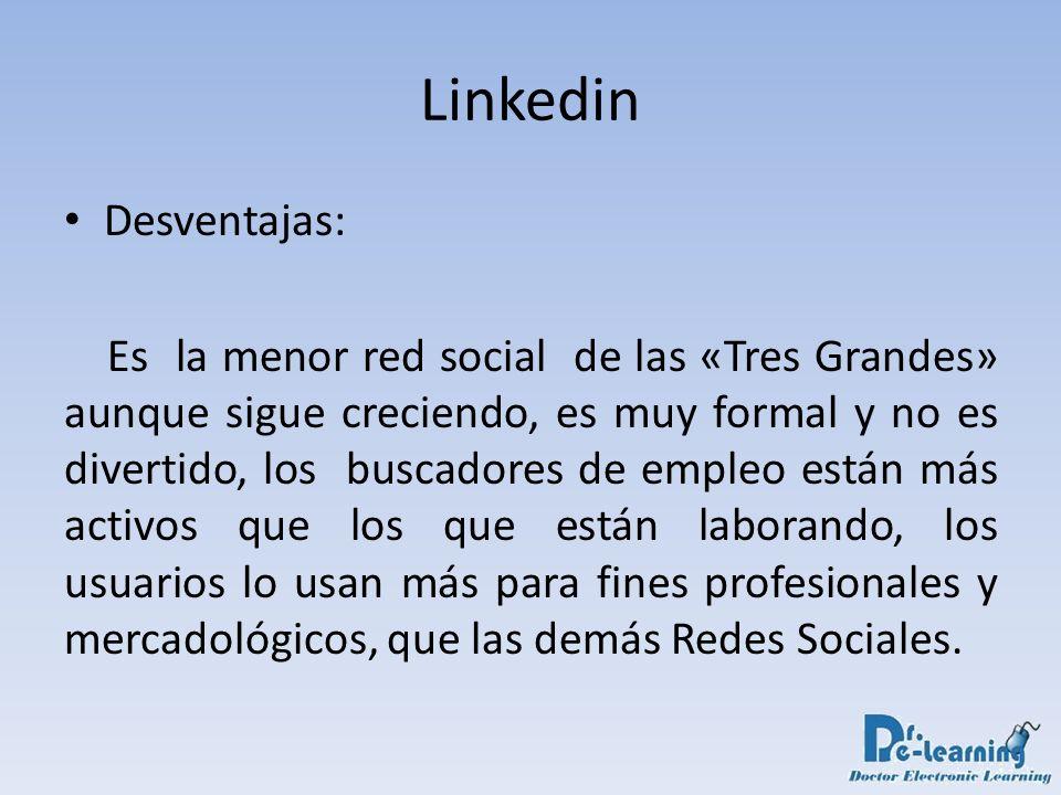 Desventajas: Es la menor red social de las «Tres Grandes» aunque sigue creciendo, es muy formal y no es divertido, los buscadores de empleo están más