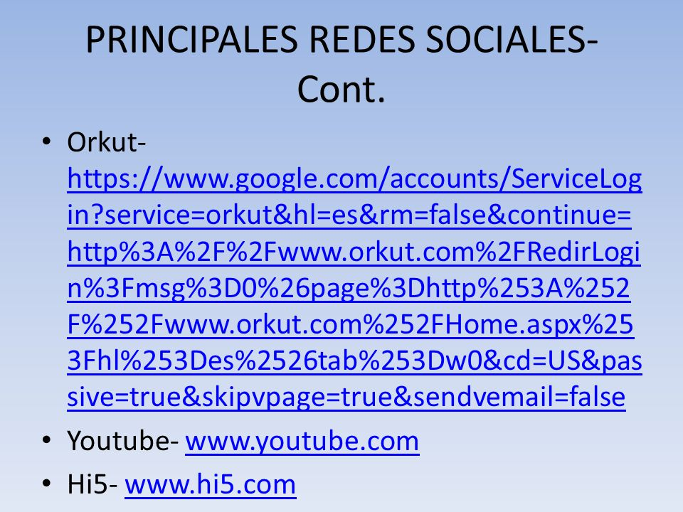 PRINCIPALES REDES SOCIALES- Cont. Orkut- https://www.google.com/accounts/ServiceLog in?service=orkut&hl=es&rm=false&continue= http%3A%2F%2Fwww.orkut.c