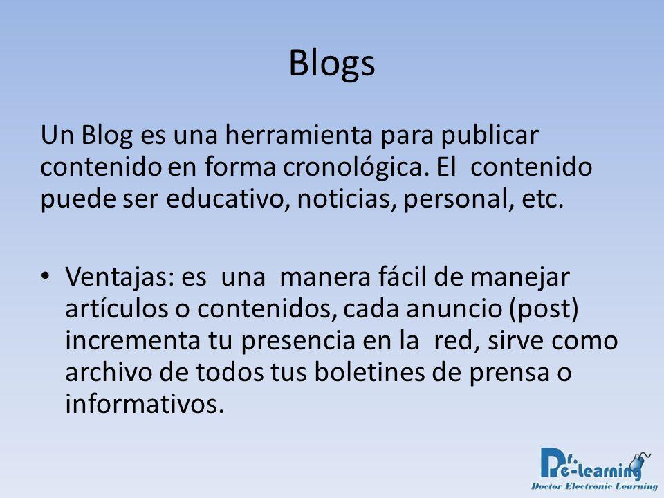 Blogs Un Blog es una herramienta para publicar contenido en forma cronológica. El contenido puede ser educativo, noticias, personal, etc. Ventajas: es