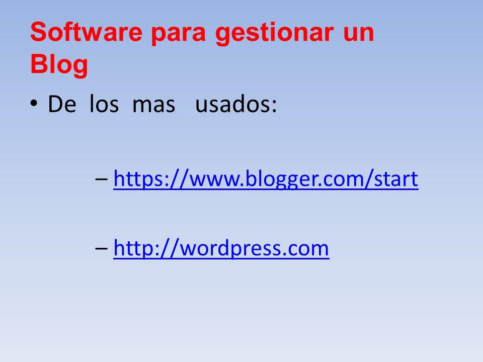 De los mas usados: – https://www.blogger.com/starthttps://www.blogger.com/start – http://wordpress.comhttp://wordpress.com Software para gestionar un