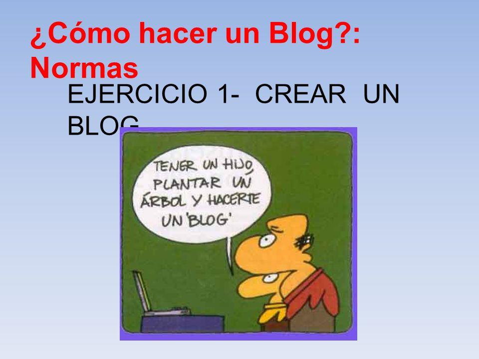 ¿Cómo hacer un Blog?: Normas EJERCICIO 1- CREAR UN BLOG