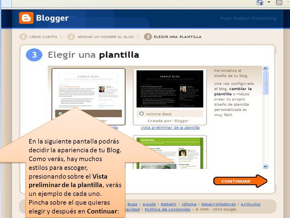 En la siguiente pantalla podrás decidir la apariencia de tu Blog. Como verás, hay muchos estilos para escoger, presionando sobre el Vista preliminar d