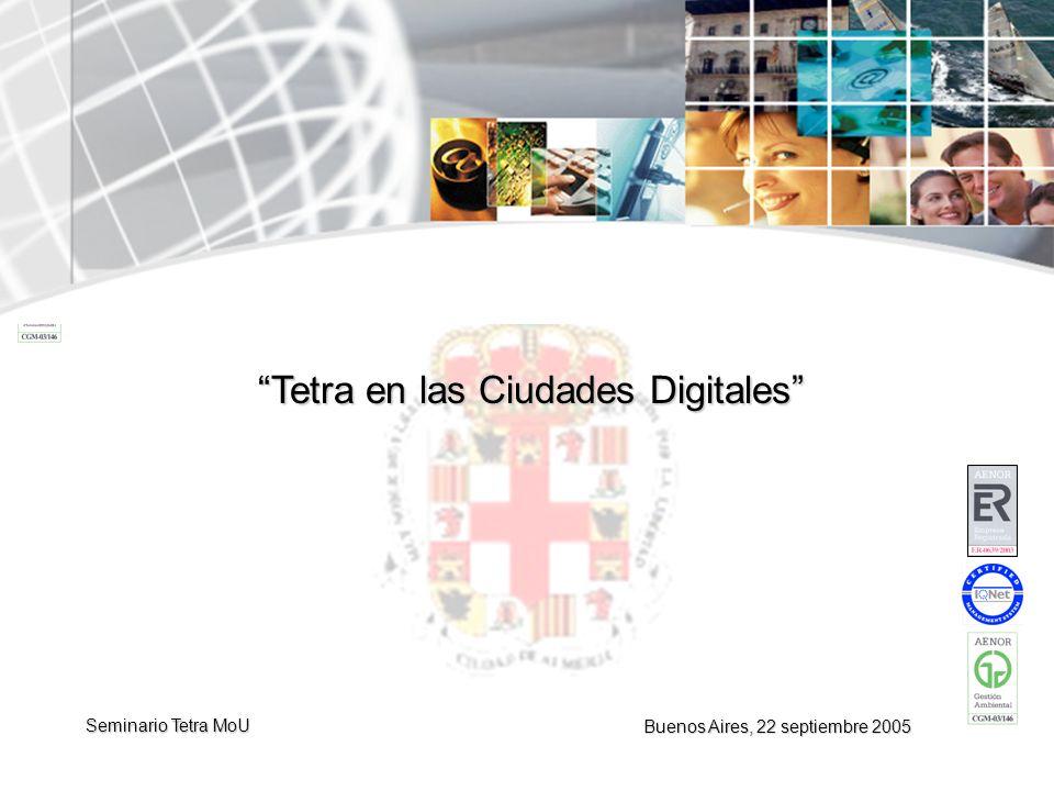 www.telvent.com Seminario Tetra MoU - Buenos Aires, Sept. 2005 Buenos Aires, 22 septiembre 2005 Tetra en las Ciudades Digitales Seminario Tetra MoU