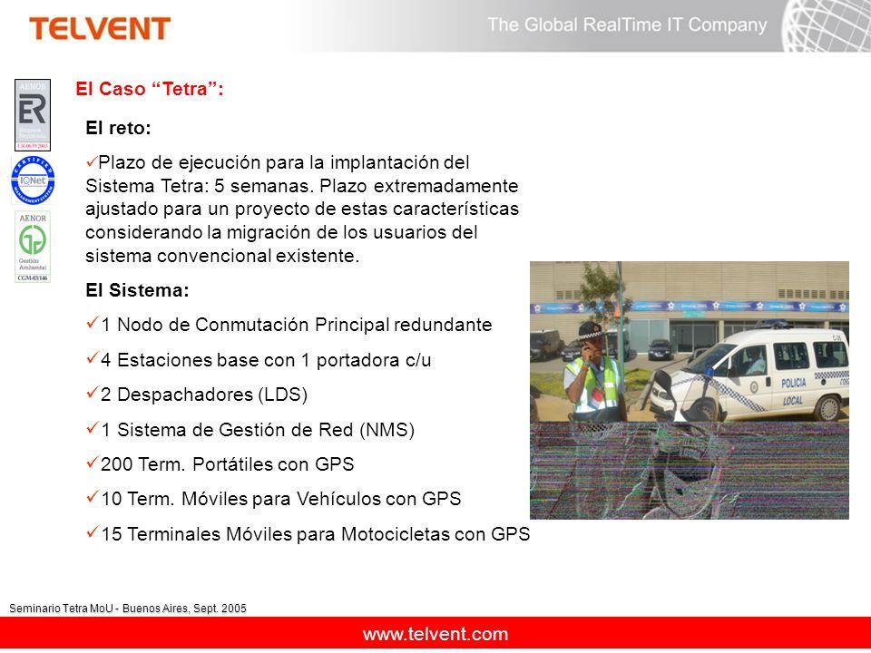 www.telvent.com Seminario Tetra MoU - Buenos Aires, Sept. 2005 El reto: Plazo de ejecución para la implantación del Sistema Tetra: 5 semanas. Plazo ex