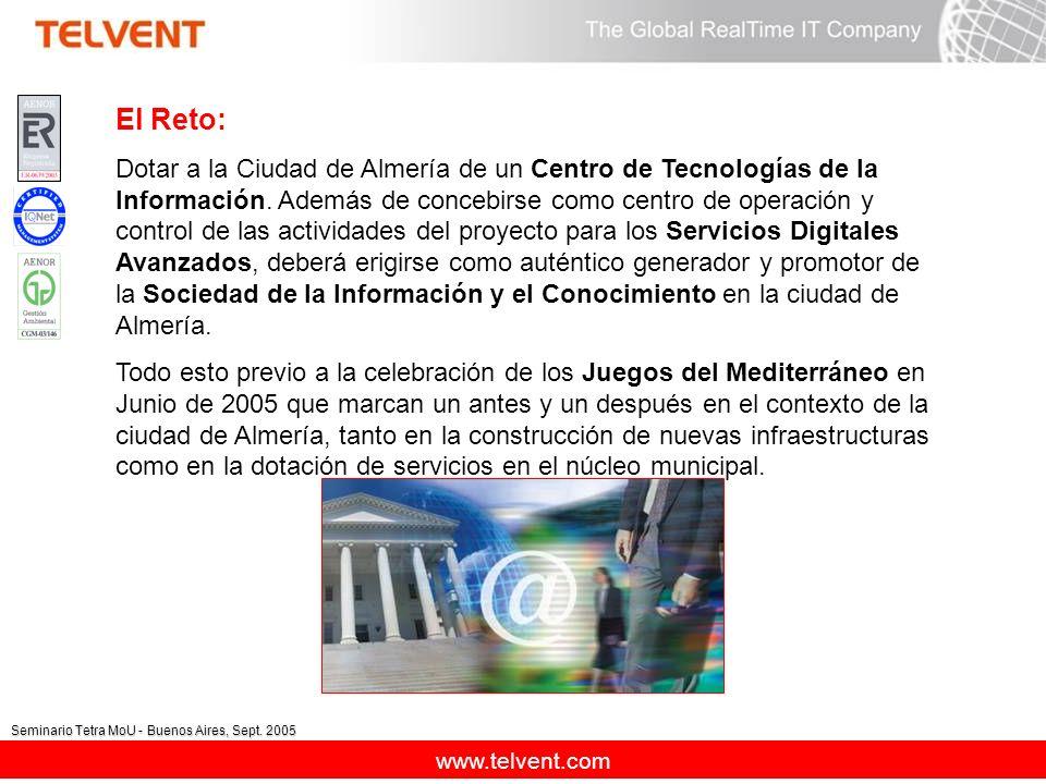 www.telvent.com Seminario Tetra MoU - Buenos Aires, Sept. 2005 El Reto: Dotar a la Ciudad de Almería de un Centro de Tecnologías de la Información. Ad