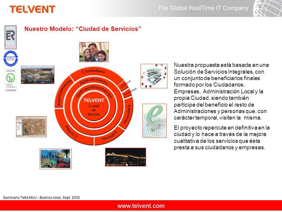 www.telvent.com Seminario Tetra MoU - Buenos Aires, Sept. 2005 Nuestro Modelo: Ciudad de Servicios Nuestra propuesta está basada en una Solución de Se