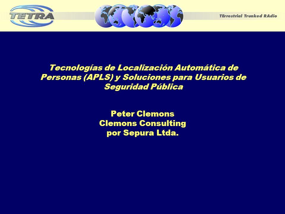 Tecnologías de Localización Automática de Personas (APLS) y Soluciones para Usuarios de Seguridad Pública Peter Clemons Clemons Consulting por Sepura