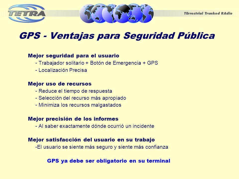 GPS - Ventajas para Seguridad Pública Mejor seguridad para el usuario - Trabajador solitario + Botón de Emergencia + GPS - Localización Precisa Mejor