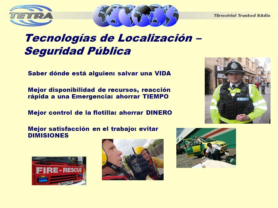 Tecnologías de Localización – Seguridad Pública Saber dónde está alguien: salvar una VIDA Mejor disponibilidad de recursos, reacción rápida a una Emer