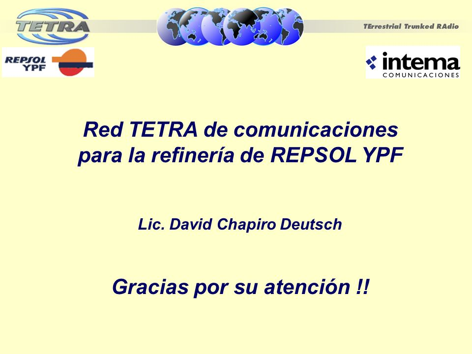 Red TETRA de comunicaciones para la refinería de REPSOL YPF Lic. David Chapiro Deutsch Gracias por su atención !!
