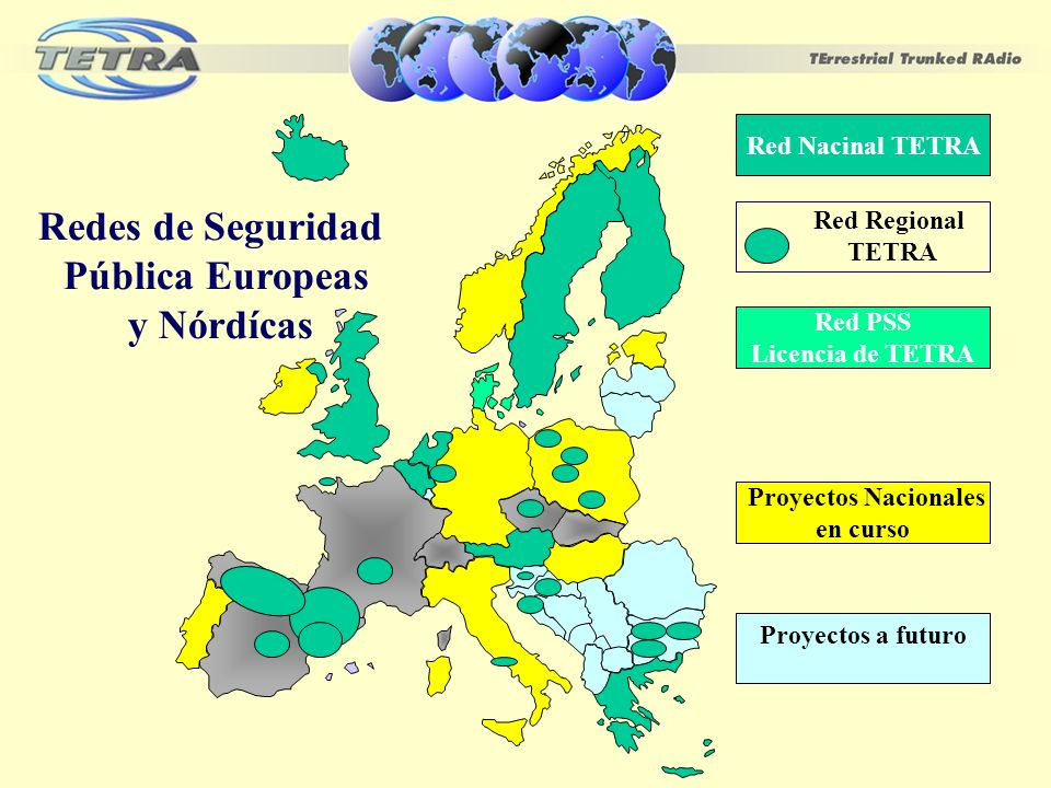 Redes de Seguridad Pública Europeas y Nórdícas Proyectos Nacionales en curso Proyectos a futuro Red Nacinal TETRA Red PSS Licencia de TETRA Red Region