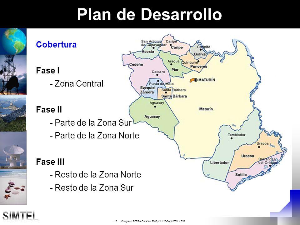 15 Congreso TETRA Caracas 2005.ppt / 20-Sept-2005 / RM Plan de Desarrollo Cobertura Fase I - Zona Central Fase II - Parte de la Zona Sur - Parte de la