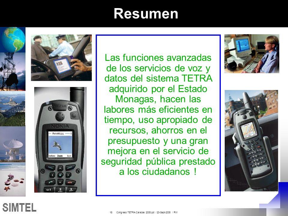 18 Congreso TETRA Caracas 2005.ppt / 20-Sept-2005 / RM Resumen Las funciones avanzadas de los servicios de voz y datos del sistema TETRA adquirido por
