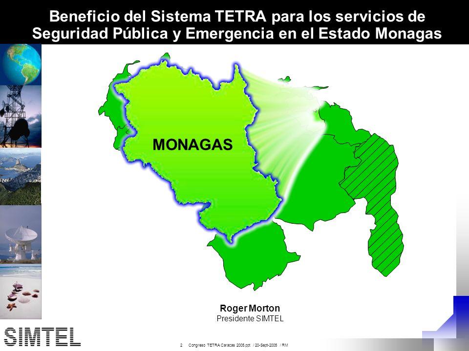 2 Congreso TETRA Caracas 2005.ppt / 20-Sept-2005 / RM MONAGAS Beneficio del Sistema TETRA para los servicios de Seguridad Pública y Emergencia en el E