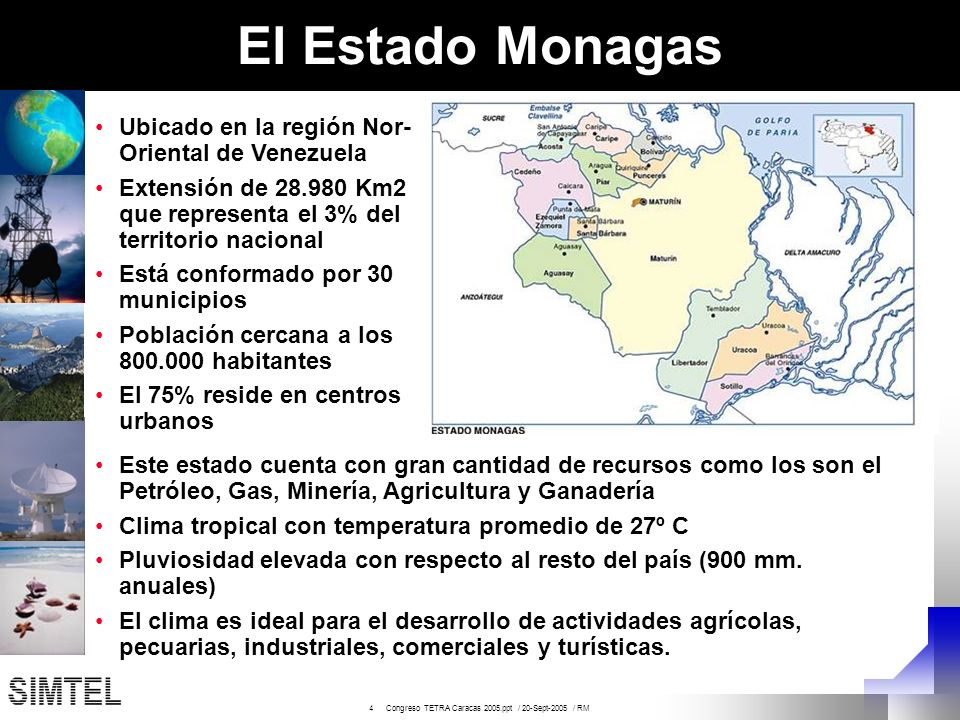 4 Congreso TETRA Caracas 2005.ppt / 20-Sept-2005 / RM El Estado Monagas Ubicado en la región Nor- Oriental de Venezuela Extensión de 28.980 Km2 que re