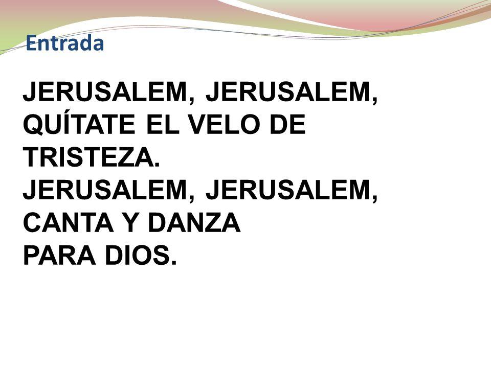 Entrada JERUSALEM, QUÍTATE EL VELO DE TRISTEZA. JERUSALEM, CANTA Y DANZA PARA DIOS.