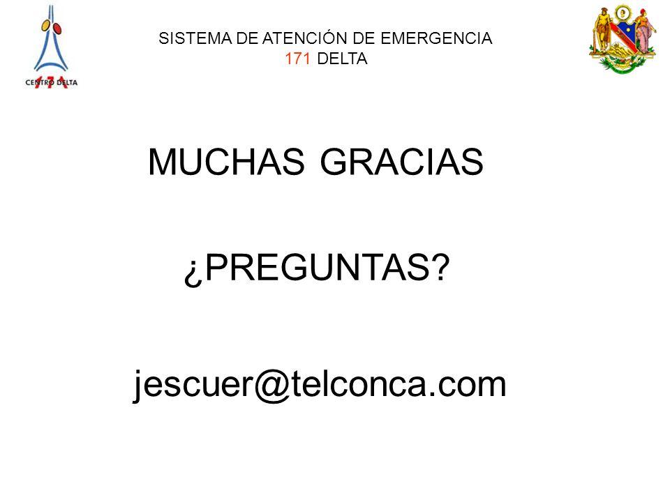 SISTEMA DE ATENCIÓN DE EMERGENCIA 171 DELTA MUCHAS GRACIAS ¿PREGUNTAS? jescuer@telconca.com