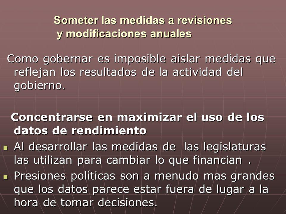 Someter las medidas a revisiones y modificaciones anuales Como gobernar es imposible aislar medidas que reflejan los resultados de la actividad del gobierno.