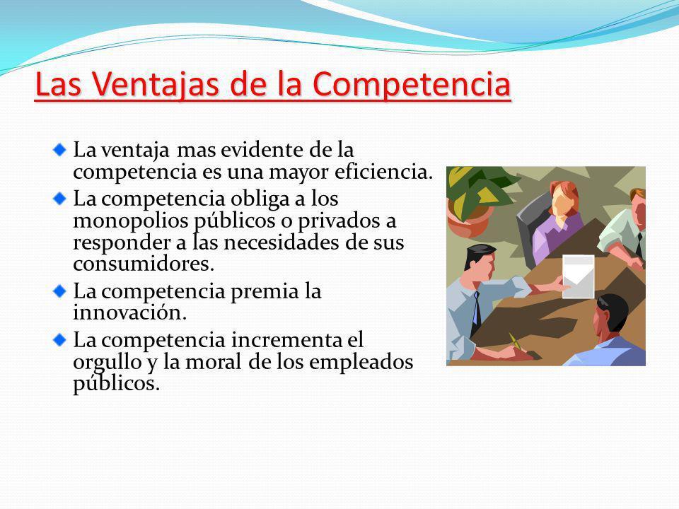 Las Ventajas de la Competencia La ventaja mas evidente de la competencia es una mayor eficiencia.