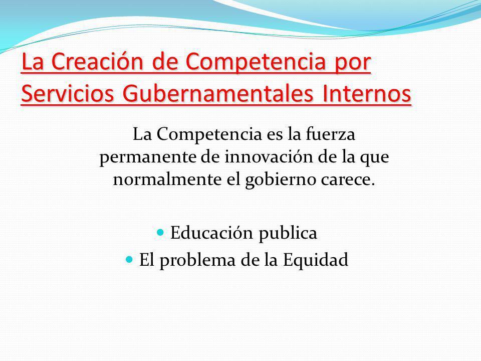 La Creación de Competencia por Servicios Gubernamentales Internos La Competencia es la fuerza permanente de innovación de la que normalmente el gobierno carece.