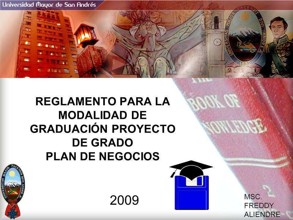 MSC. FREDDY ALIENDRE REGLAMENTO PARA LA MODALIDAD DE GRADUACIÓN PROYECTO DE GRADO PLAN DE NEGOCIOS 2009