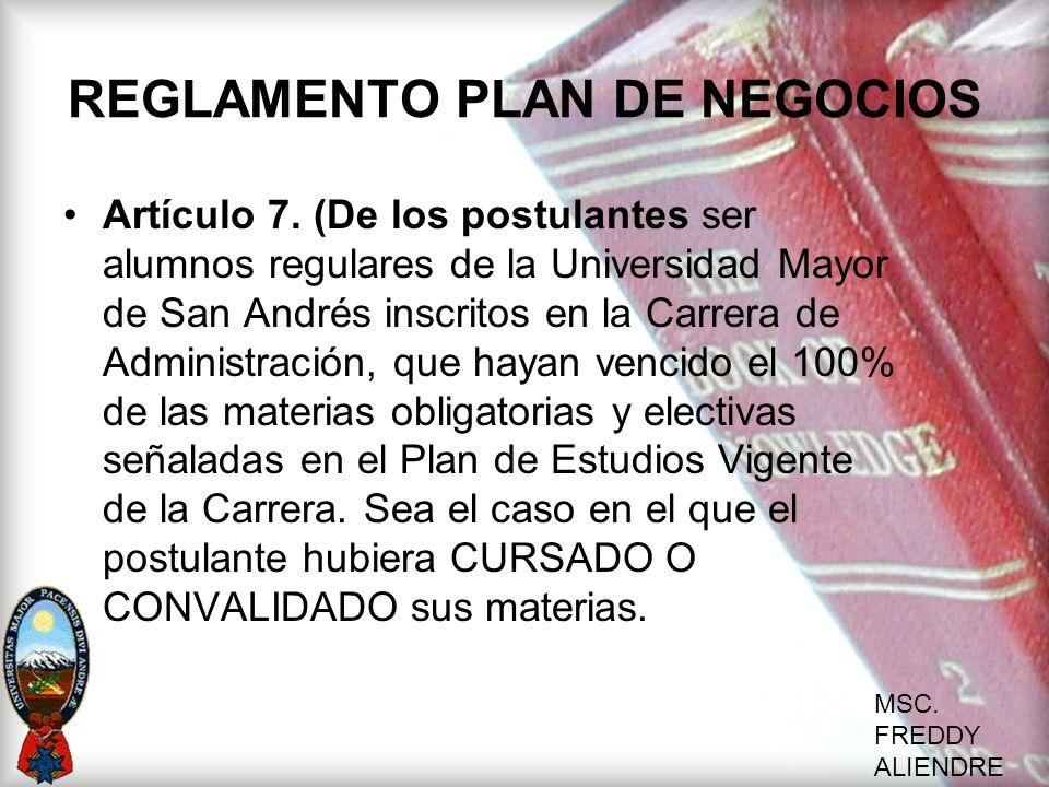 MSC. FREDDY ALIENDRE REGLAMENTO PLAN DE NEGOCIOS Artículo 7. (De los postulantes ser alumnos regulares de la Universidad Mayor de San Andrés inscritos