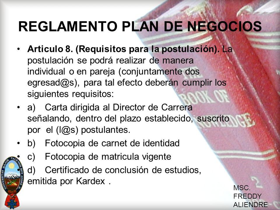 MSC. FREDDY ALIENDRE REGLAMENTO PLAN DE NEGOCIOS Articulo 8. (Requisitos para la postulación). La postulación se podrá realizar de manera individual o