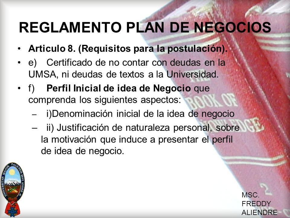 MSC. FREDDY ALIENDRE REGLAMENTO PLAN DE NEGOCIOS Articulo 8. (Requisitos para la postulación). e)Certificado de no contar con deudas en la UMSA, ni de