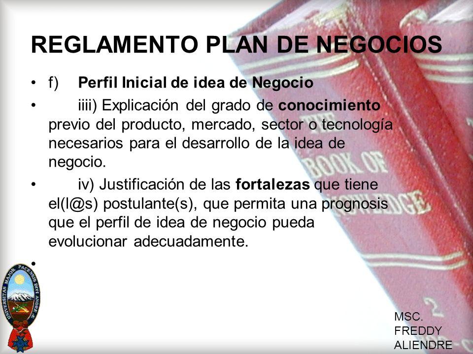 MSC. FREDDY ALIENDRE REGLAMENTO PLAN DE NEGOCIOS f)Perfil Inicial de idea de Negocio iiii) Explicación del grado de conocimiento previo del producto,