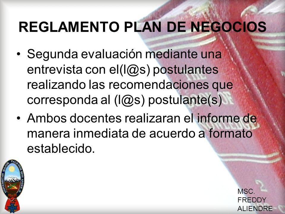 MSC. FREDDY ALIENDRE REGLAMENTO PLAN DE NEGOCIOS Segunda evaluación mediante una entrevista con el(l@s) postulantes realizando las recomendaciones que