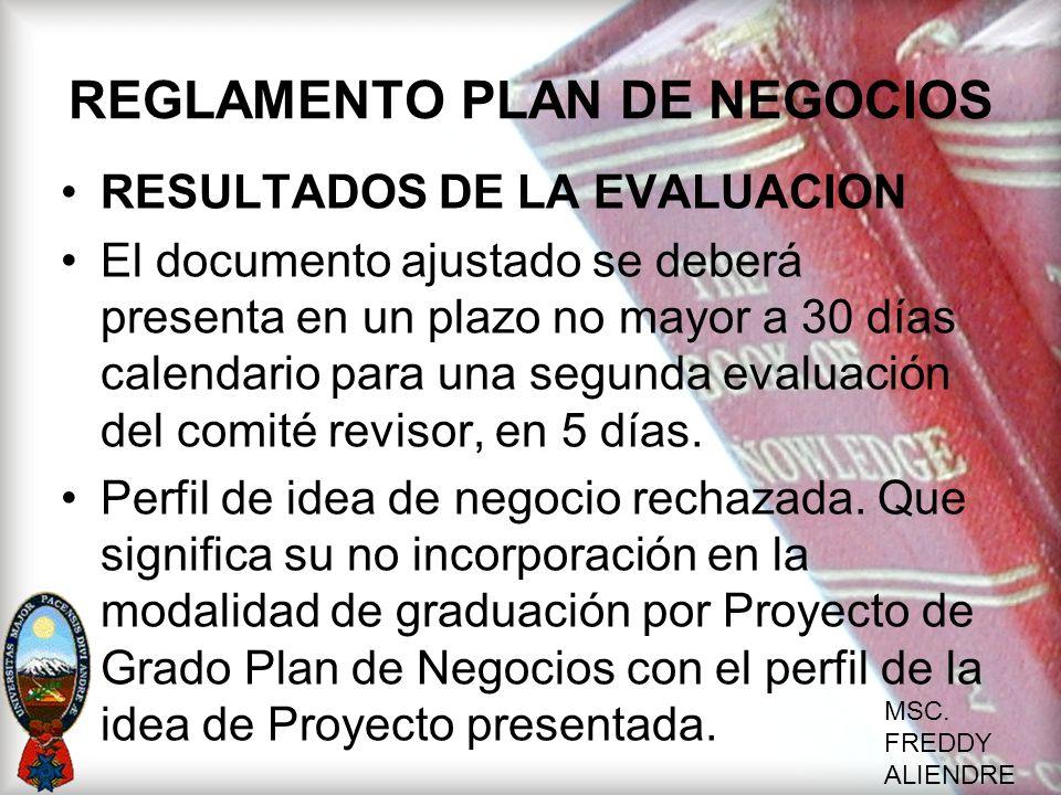 MSC. FREDDY ALIENDRE REGLAMENTO PLAN DE NEGOCIOS RESULTADOS DE LA EVALUACION El documento ajustado se deberá presenta en un plazo no mayor a 30 días c