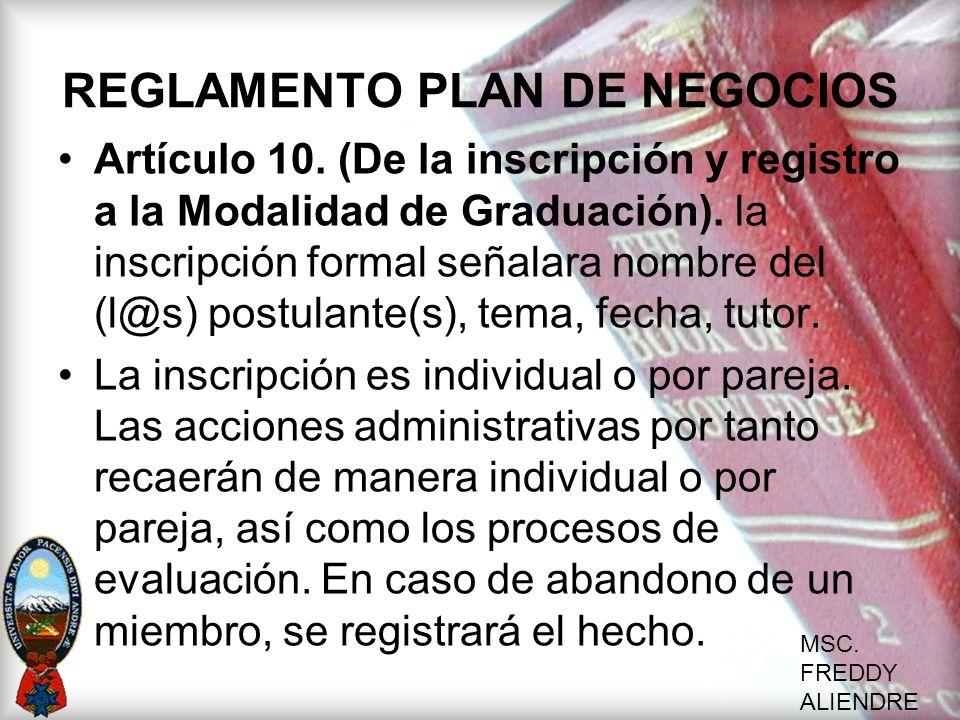 MSC. FREDDY ALIENDRE REGLAMENTO PLAN DE NEGOCIOS Artículo 10. (De la inscripción y registro a la Modalidad de Graduación). la inscripción formal señal
