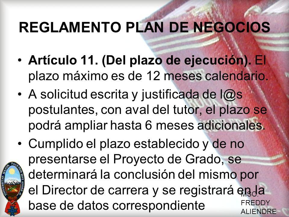 MSC. FREDDY ALIENDRE REGLAMENTO PLAN DE NEGOCIOS Artículo 11. (Del plazo de ejecución). El plazo máximo es de 12 meses calendario. A solicitud escrita