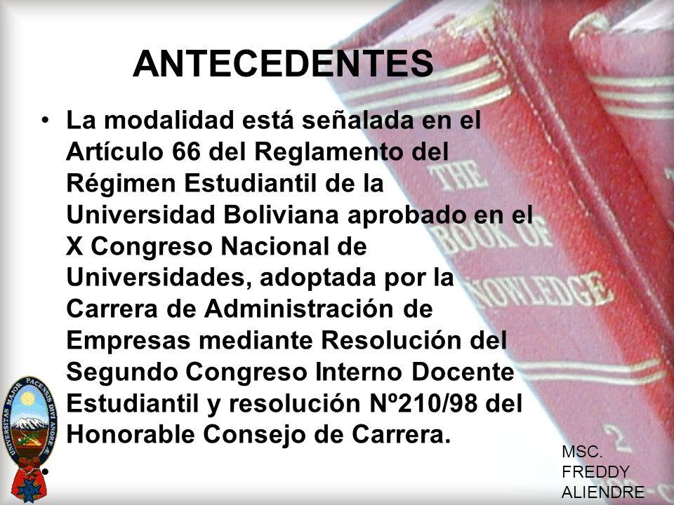 MSC. FREDDY ALIENDRE ANTECEDENTES La modalidad está señalada en el Artículo 66 del Reglamento del Régimen Estudiantil de la Universidad Boliviana apro