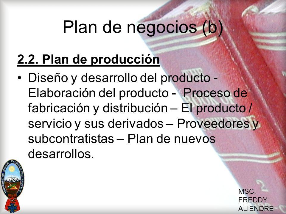 MSC. FREDDY ALIENDRE Plan de negocios (b) 2.2. Plan de producción Diseño y desarrollo del producto - Elaboración del producto - Proceso de fabricación