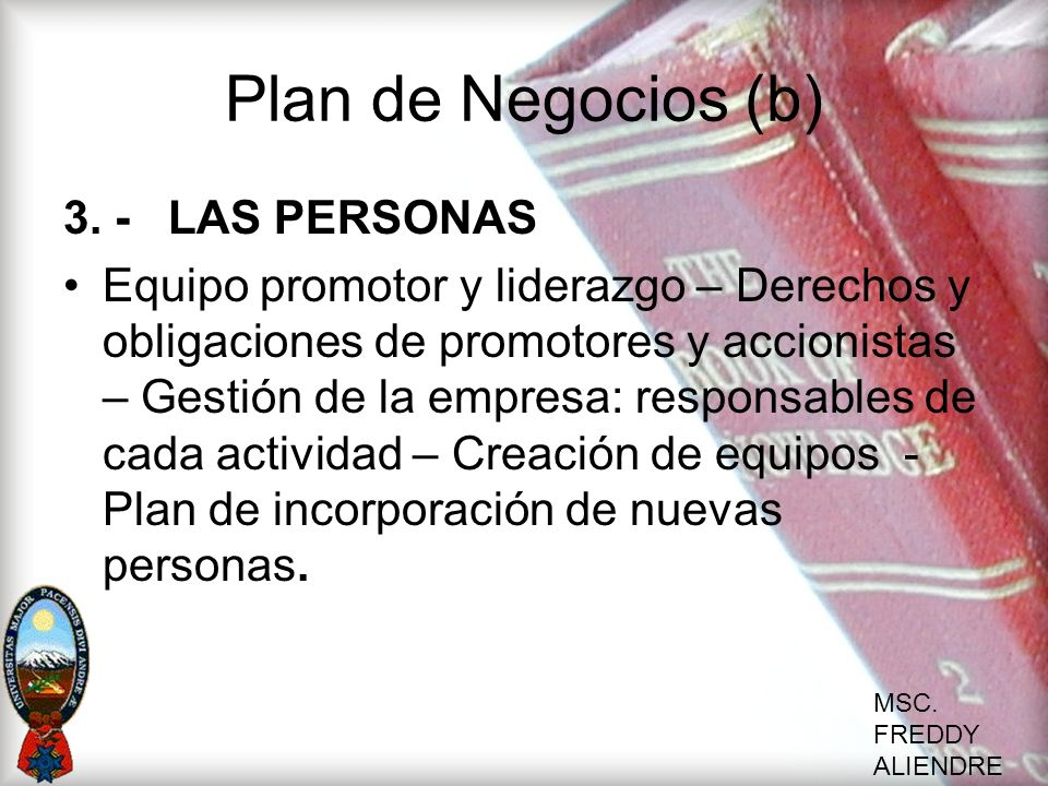 MSC. FREDDY ALIENDRE Plan de Negocios (b) 3. -LAS PERSONAS Equipo promotor y liderazgo – Derechos y obligaciones de promotores y accionistas – Gestión