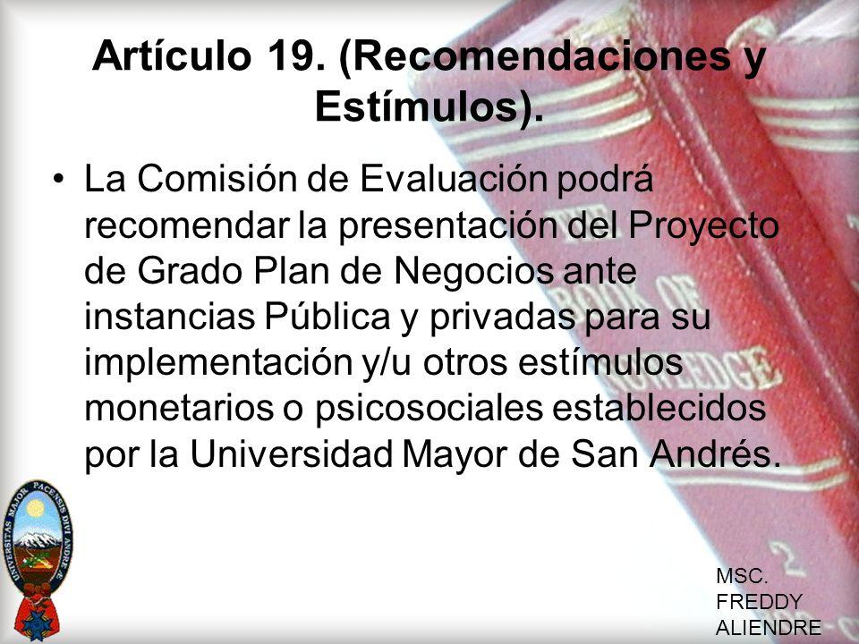 MSC. FREDDY ALIENDRE Artículo 19. (Recomendaciones y Estímulos). La Comisión de Evaluación podrá recomendar la presentación del Proyecto de Grado Plan