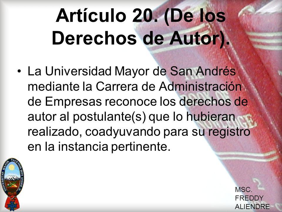 MSC. FREDDY ALIENDRE Artículo 20. (De los Derechos de Autor). La Universidad Mayor de San Andrés mediante la Carrera de Administración de Empresas rec