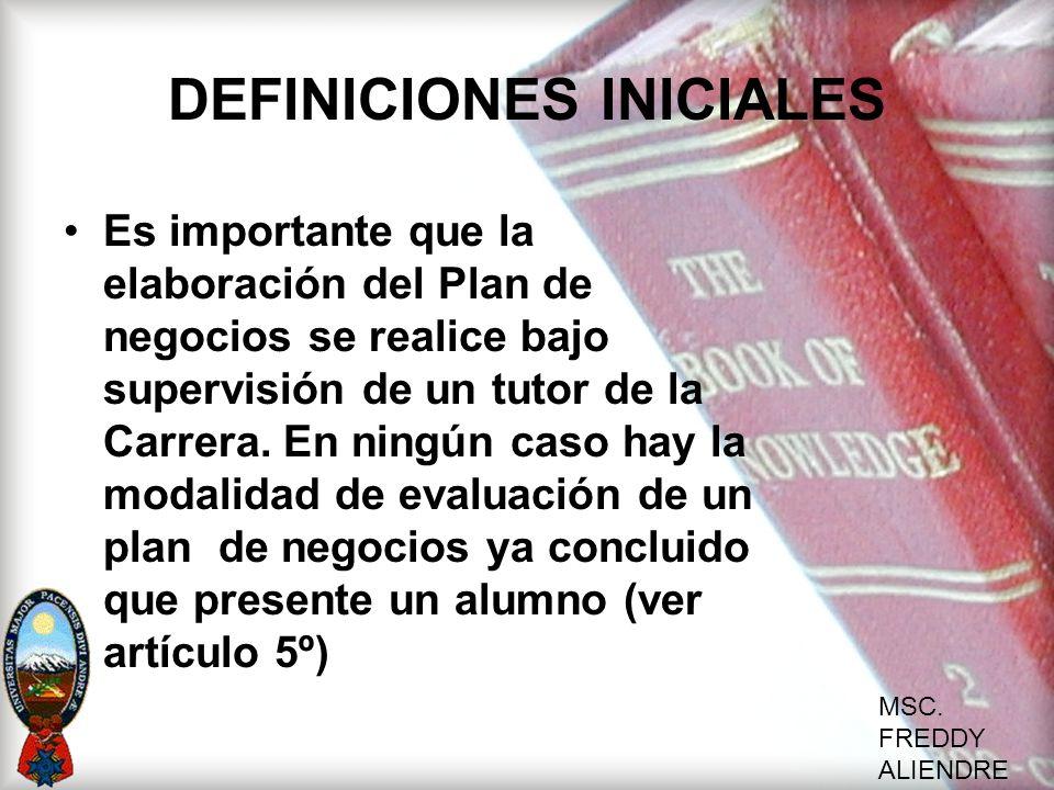 MSC. FREDDY ALIENDRE DEFINICIONES INICIALES Es importante que la elaboración del Plan de negocios se realice bajo supervisión de un tutor de la Carrer