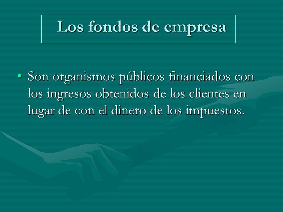 Los fondos de empresa Son organismos públicos financiados con los ingresos obtenidos de los clientes en lugar de con el dinero de los impuestos.Son organismos públicos financiados con los ingresos obtenidos de los clientes en lugar de con el dinero de los impuestos.