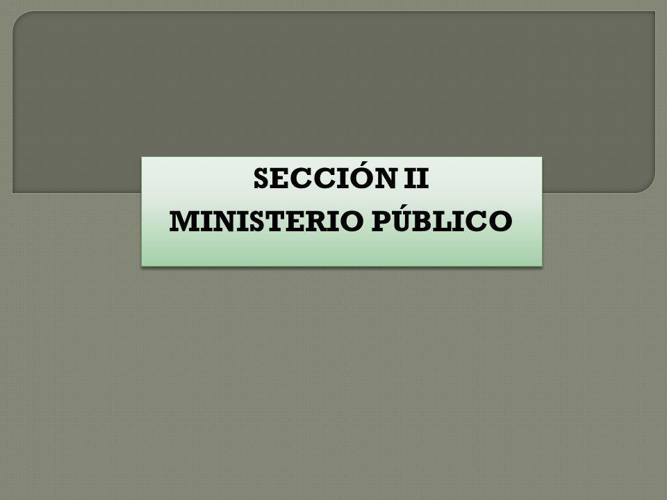 SECCIÓN II MINISTERIO PÚBLICO SECCIÓN II MINISTERIO PÚBLICO