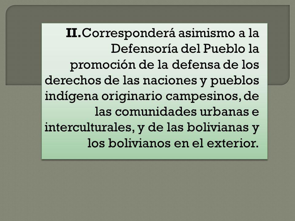 II.Corresponderá asimismo a la Defensoría del Pueblo la promoción de la defensa de los derechos de las naciones y pueblos indígena originario campesin