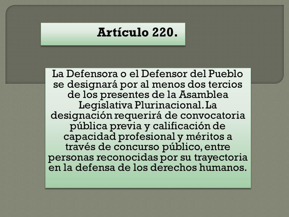 Artículo 220. La Defensora o el Defensor del Pueblo se designará por al menos dos tercios de los presentes de la Asamblea Legislativa Plurinacional. L