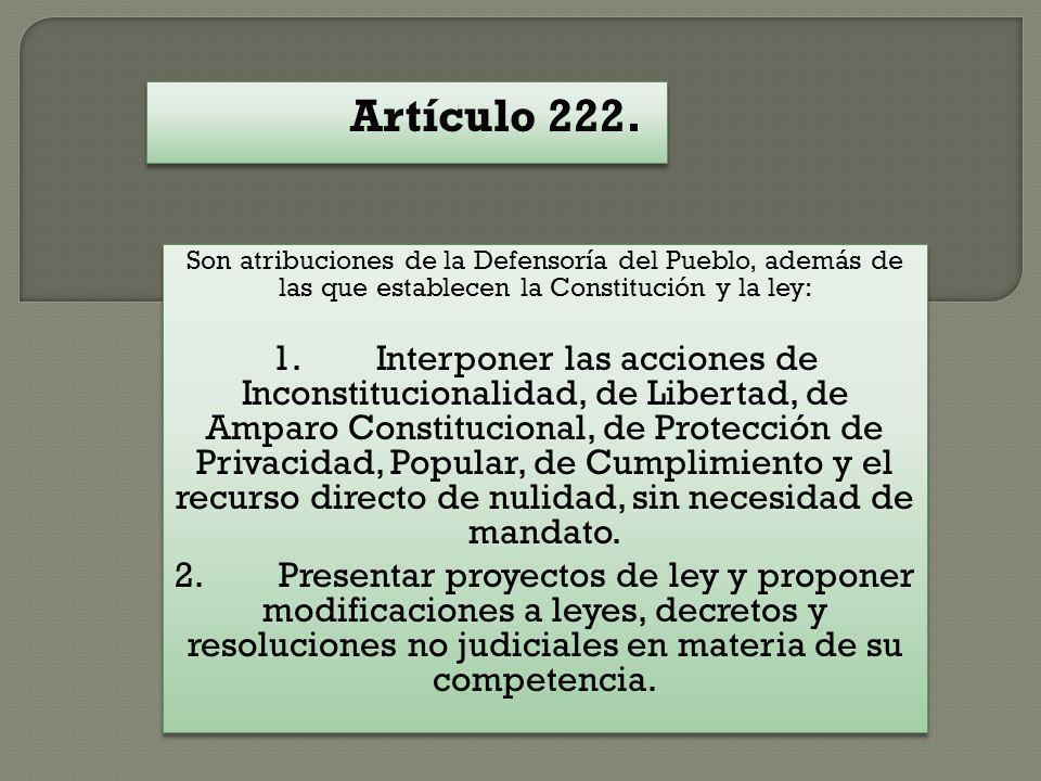 Artículo 222. Son atribuciones de la Defensoría del Pueblo, además de las que establecen la Constitución y la ley: 1.Interponer las acciones de Incons