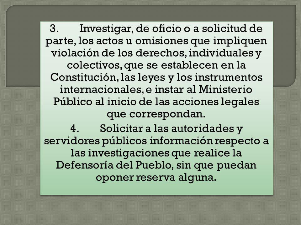 3.Investigar, de oficio o a solicitud de parte, los actos u omisiones que impliquen violación de los derechos, individuales y colectivos, que se estab