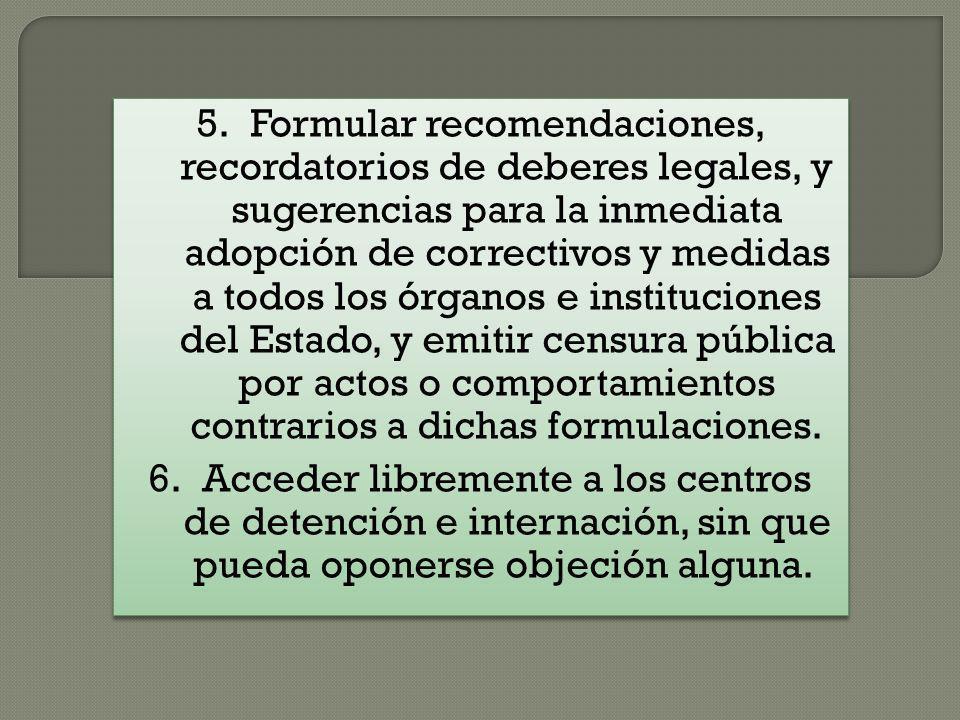 5.Formular recomendaciones, recordatorios de deberes legales, y sugerencias para la inmediata adopción de correctivos y medidas a todos los órganos e