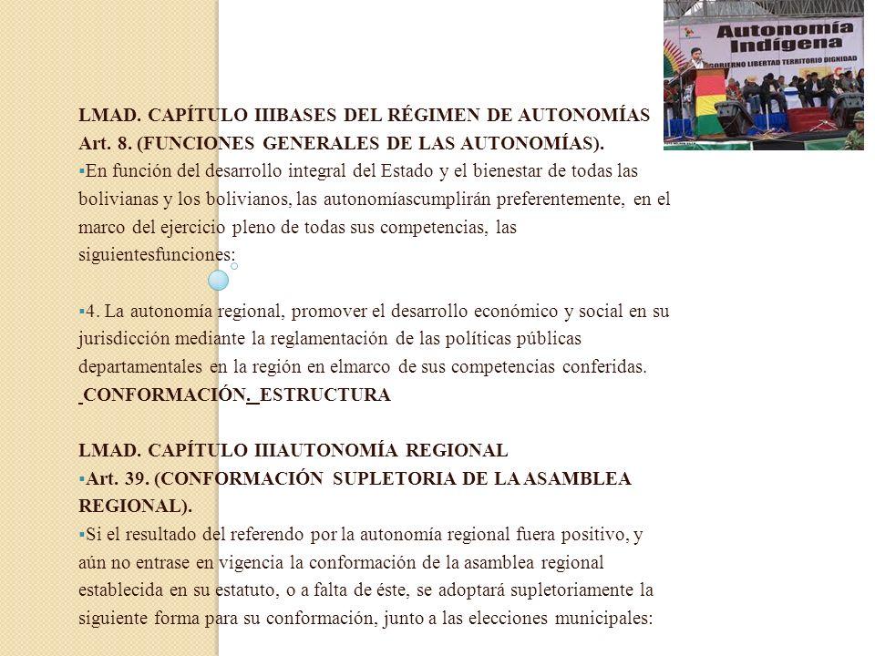 LMAD. CAPÍTULO IIIBASES DEL RÉGIMEN DE AUTONOMÍAS Art. 8. (FUNCIONES GENERALES DE LAS AUTONOMÍAS). En función del desarrollo integral del Estado y el