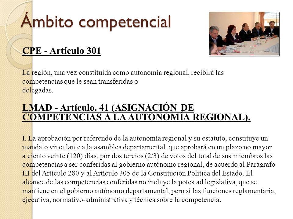 Ámbito competencial Ámbito competencial CPE - Artículo 301 La región, una vez constituida como autonomía regional, recibirá las competencias que le se