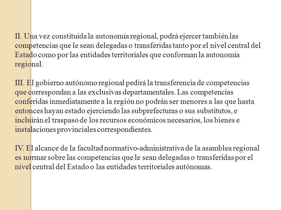 II. Una vez constituida la autonomía regional, podrá ejercer también las competencias que le sean delegadas o transferidas tanto por el nivel central